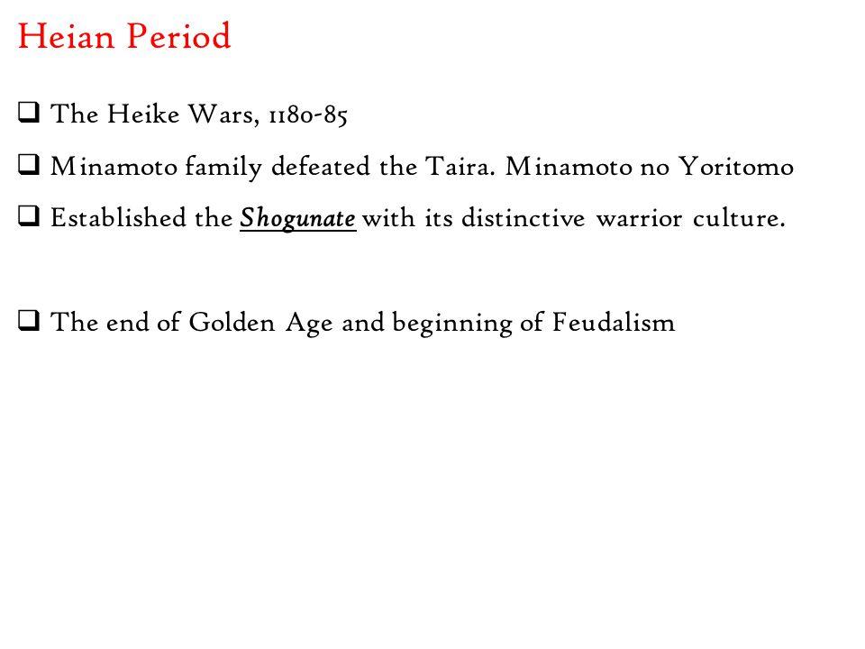 Heian Period  The Heike Wars, 1180-85  Minamoto family defeated the Taira.