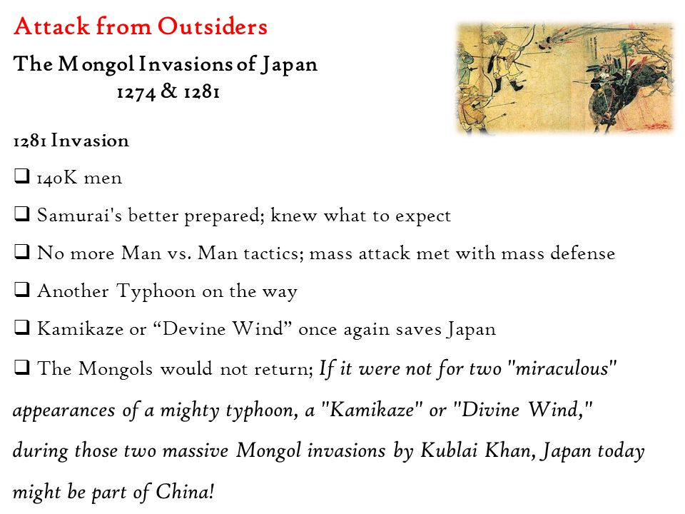 Attack from Outsiders The Mongol Invasions of Japan 1274 & 1281 1281 Invasion  140K men  Samurai s better prepared; knew what to expect  No more Man vs.