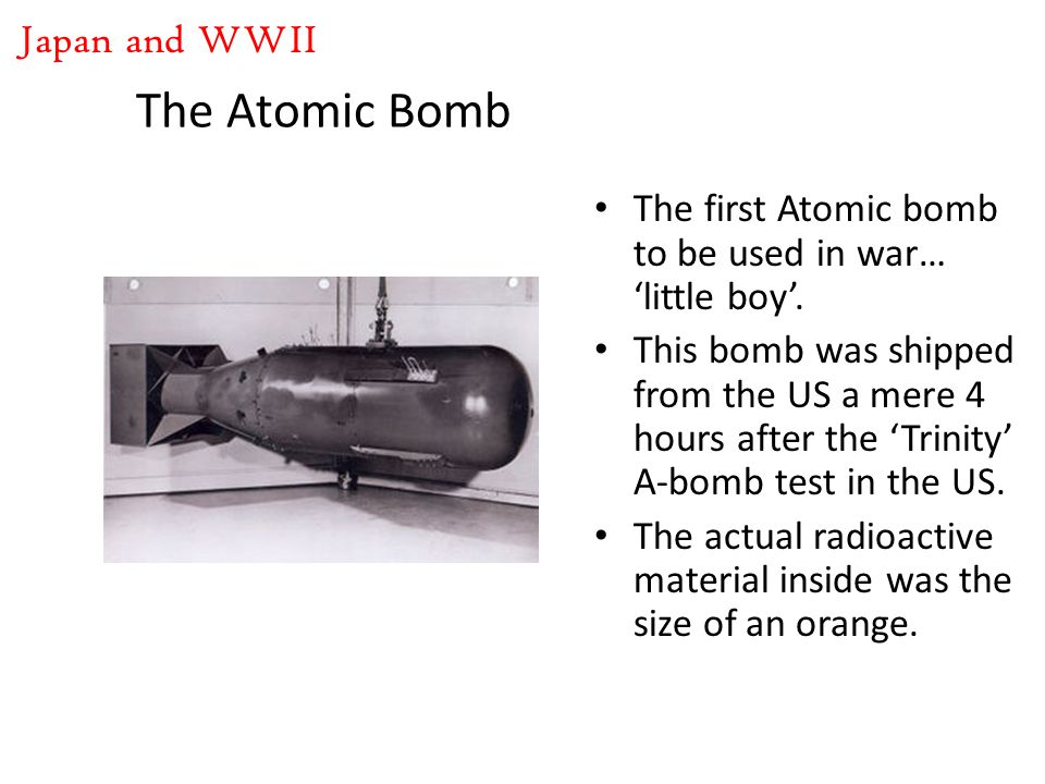 The first Atomic bomb to be used in war… 'little boy'.