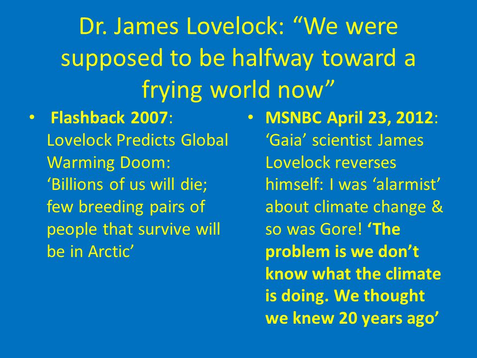 "Dr. James Lovelock: ""We were supposed to be halfway toward a frying world now"" Flashback 2007: Lovelock Predicts Global Warming Doom: 'Billions of us"
