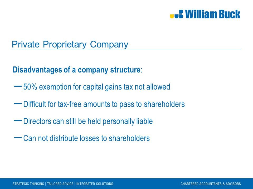 Disadvantages of a company structure : ― 50% exemption for capital gains tax not allowed ― Difficult for tax-free amounts to pass to shareholders ― Directors can still be held personally liable ― Can not distribute losses to shareholders