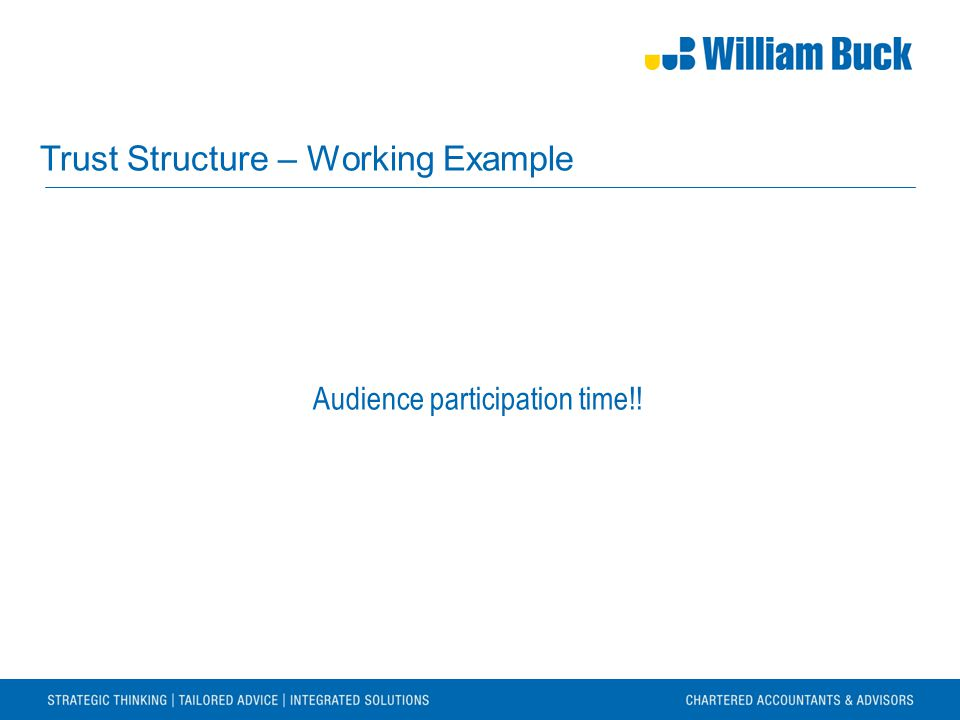 Trust Structure – Working Example Audience participation time!!