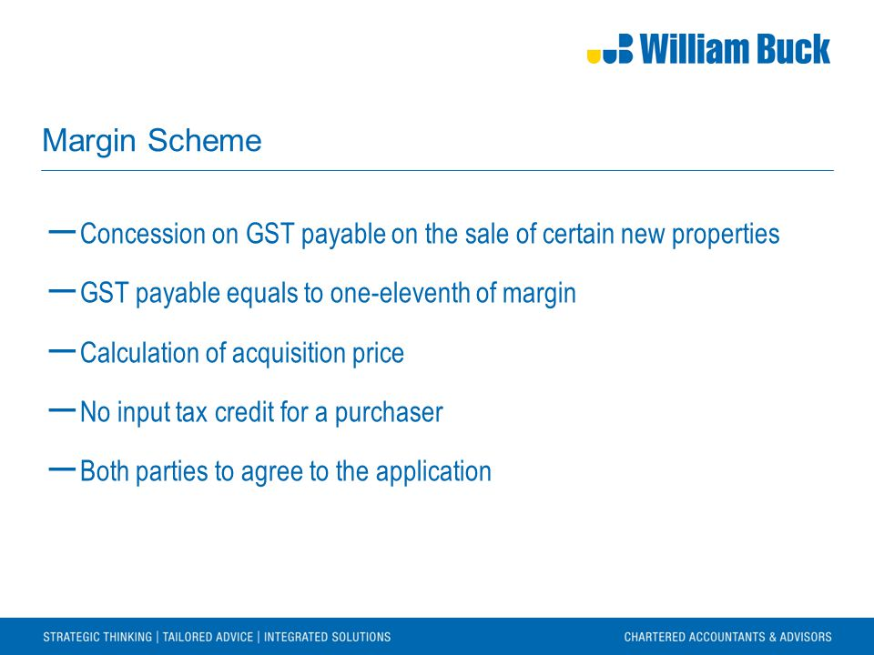 Margin Scheme ― Concession on GST payable on the sale of certain new properties ― GST payable equals to one-eleventh of margin ― Calculation of acquisition price ― No input tax credit for a purchaser ― Both parties to agree to the application