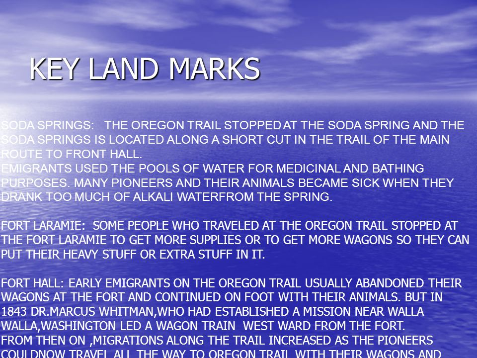 KEY LAND MARKS SODA SPRINGS: THE OREGON TRAIL STOPPED AT THE SODA SPRING AND THE SODA SPRINGS IS LOCATED ALONG A SHORT CUT IN THE TRAIL OF THE MAIN ROUTE TO FRONT HALL.