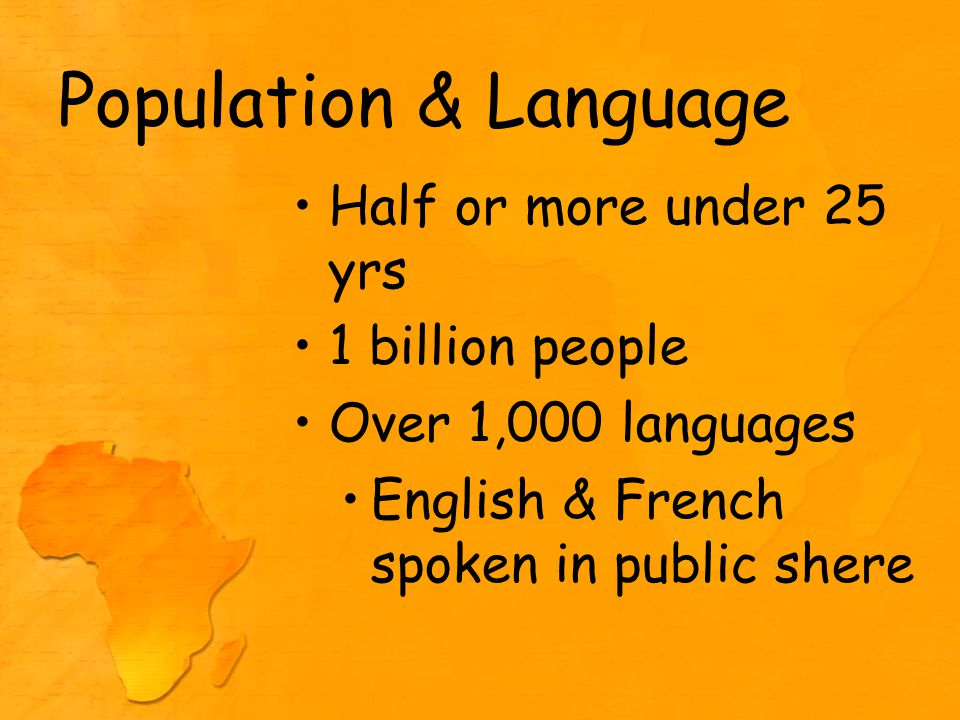 Population & Language Half or more under 25 yrs 1 billion people Over 1,000 languages English & French spoken in public shere