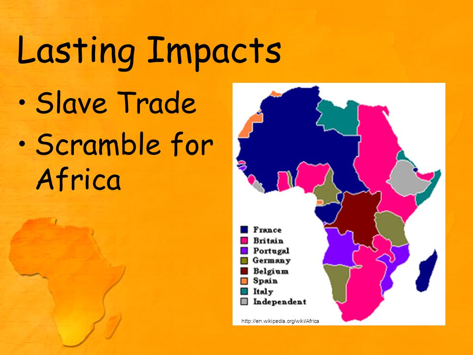 Lasting Impacts Slave Trade Scramble for Africa http://en.wikipedia.org/wiki/Africa
