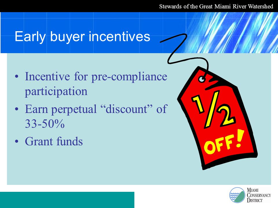Stewards of the Great Miami River Watershed Early buyer incentives Incentive for pre-compliance participation Earn perpetual discount of 33-50% Grant funds