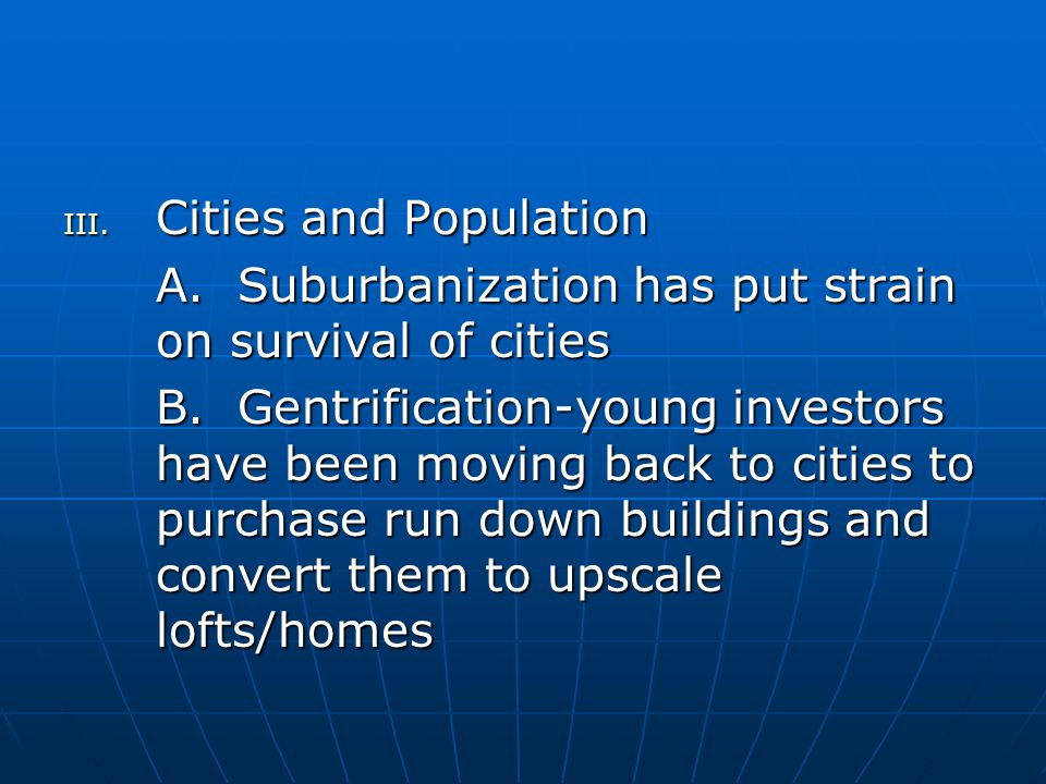 III. Cities and Population A. Suburbanization has put strain on survival of cities B.