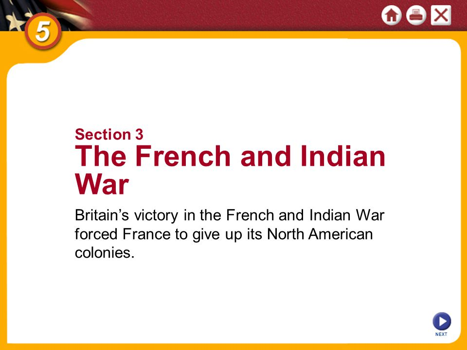 NEXT Britain's victory in the French and Indian War forced France to give up its North American colonies.