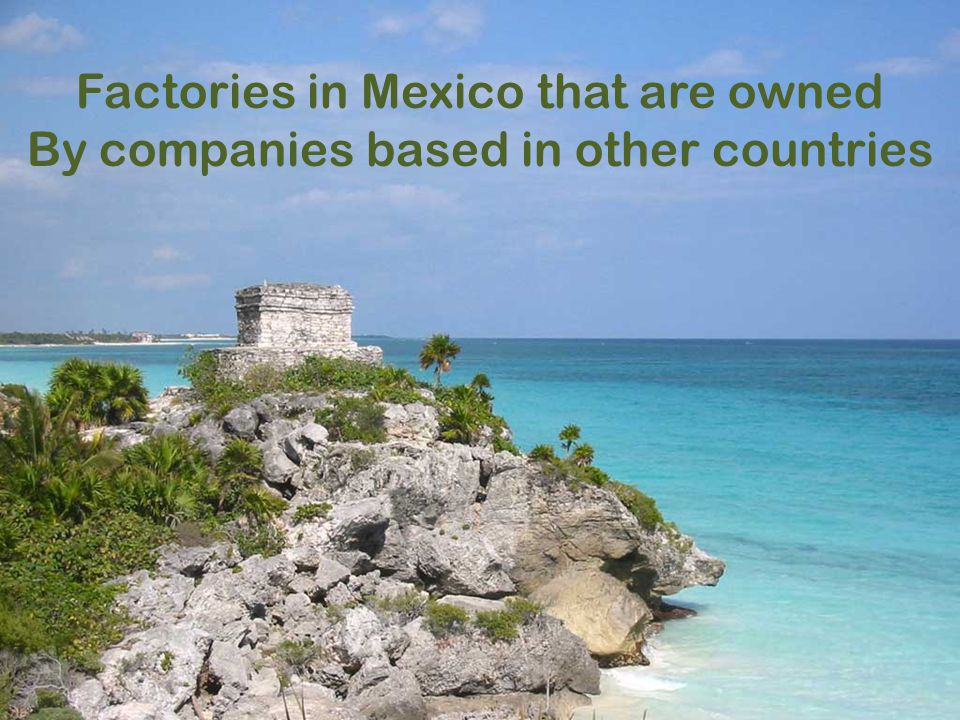 Factories in Mexico that are owned By companies based in other countries