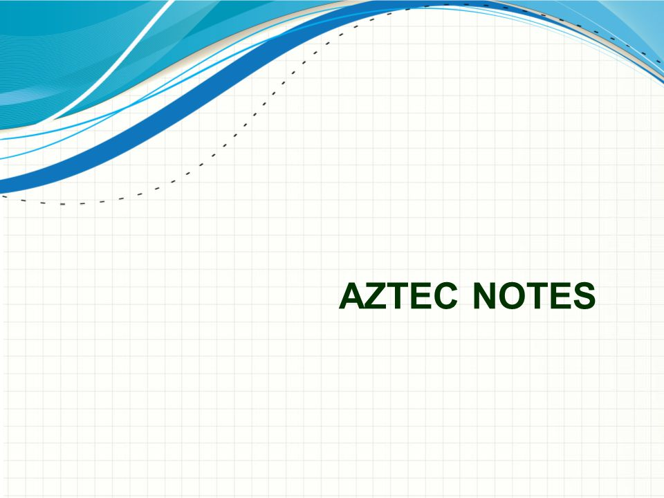 AZTEC NOTES