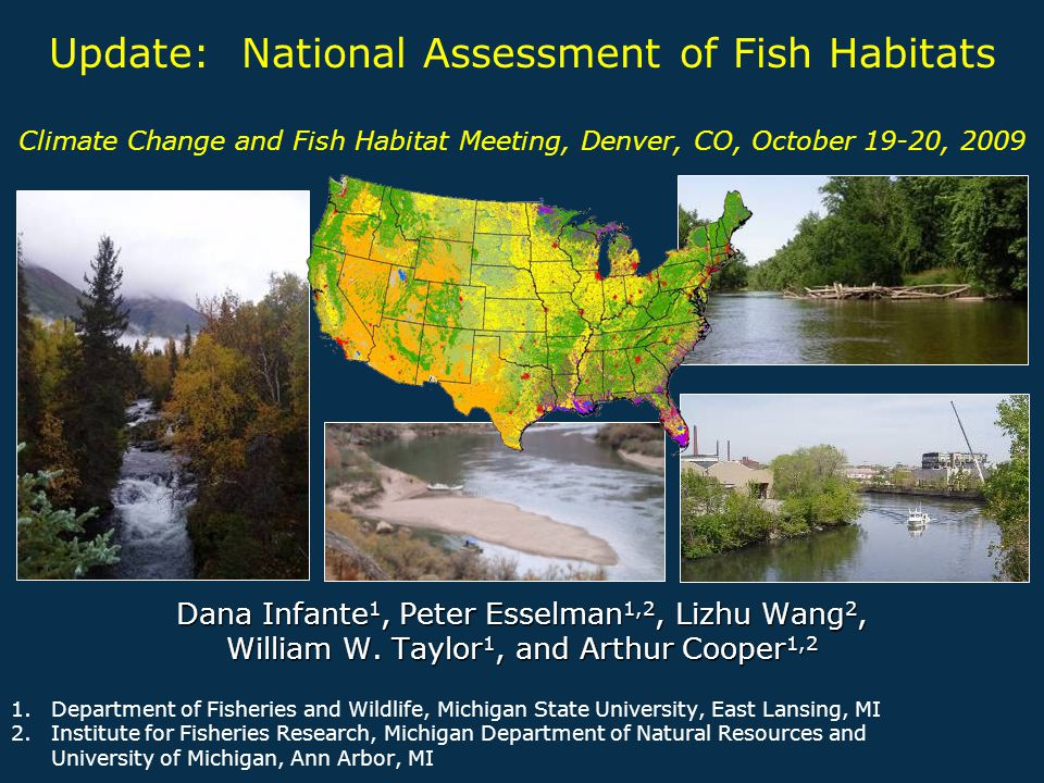 Update: National Assessment of Fish Habitats Climate Change and Fish Habitat Meeting, Denver, CO, October 19-20, 2009 Dana Infante 1, Peter Esselman 1
