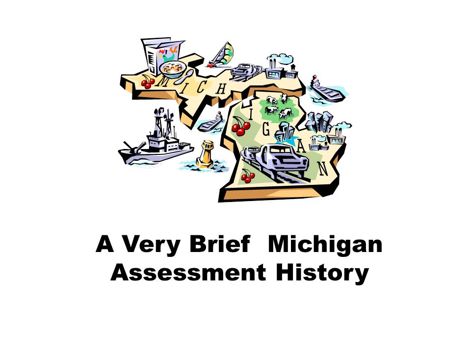 A Very Brief Michigan Assessment History