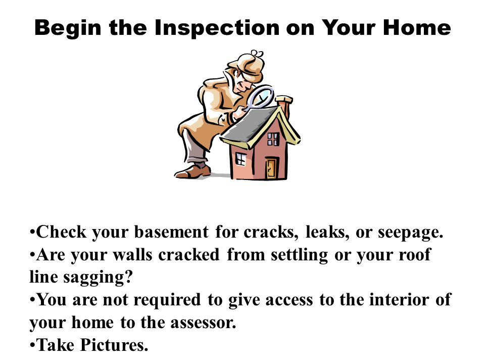 Begin the Inspection on Your Home Check your basement for cracks, leaks, or seepage. Are your walls cracked from settling or your roof line sagging? Y