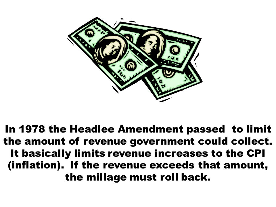 In 1978 the Headlee Amendment passed to limit the amount of revenue government could collect. It basically limits revenue increases to the CPI (inflat