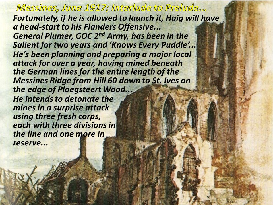 Fortunately, if he is allowed to launch it, Haig will have a head-start to his Flanders Offensive... He intends to detonate the mines in a surprise at