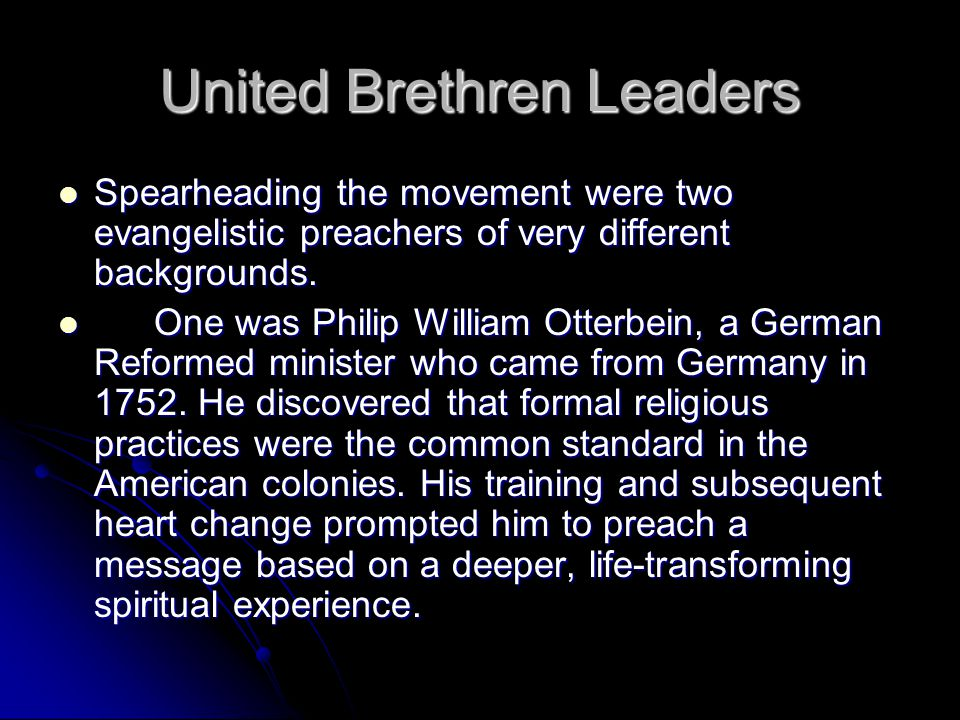 United Brethren Leaders Spearheading the movement were two evangelistic preachers of very different backgrounds.