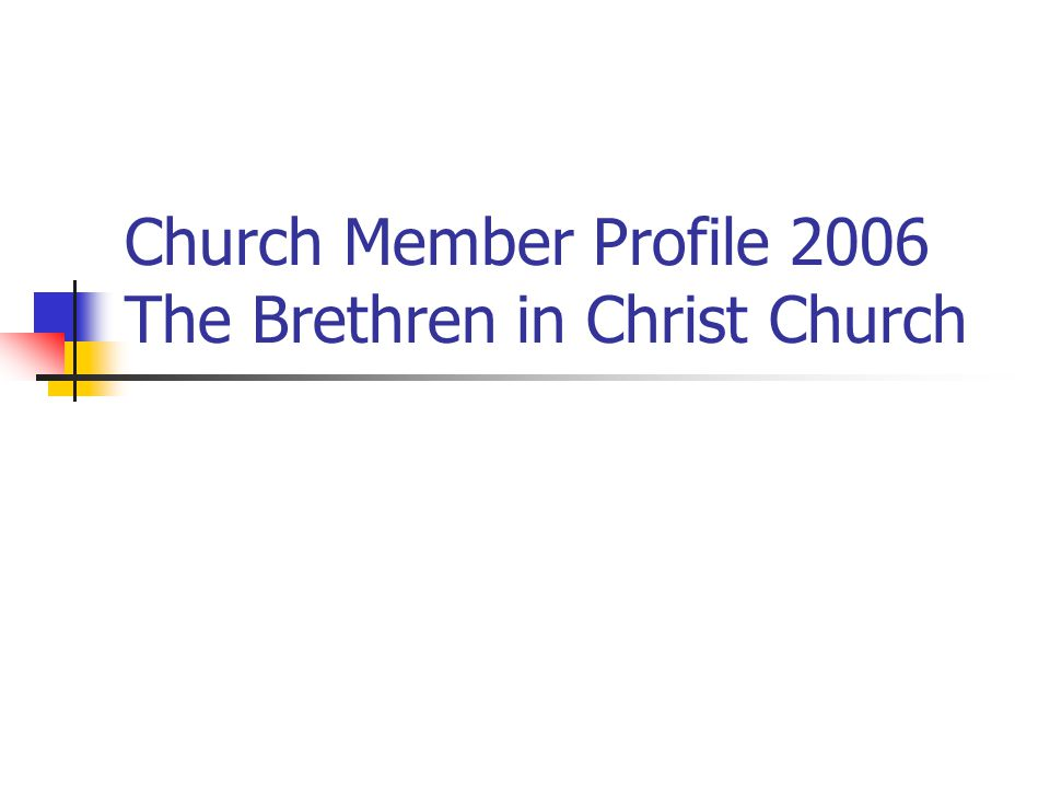 Overview Church Member Profile 2006 Builds on earlier work 1972 – Anabaptists Four Centuries Later 1989 – Mennonite Mosaic 2002 – General Conference Survey (BIC only)