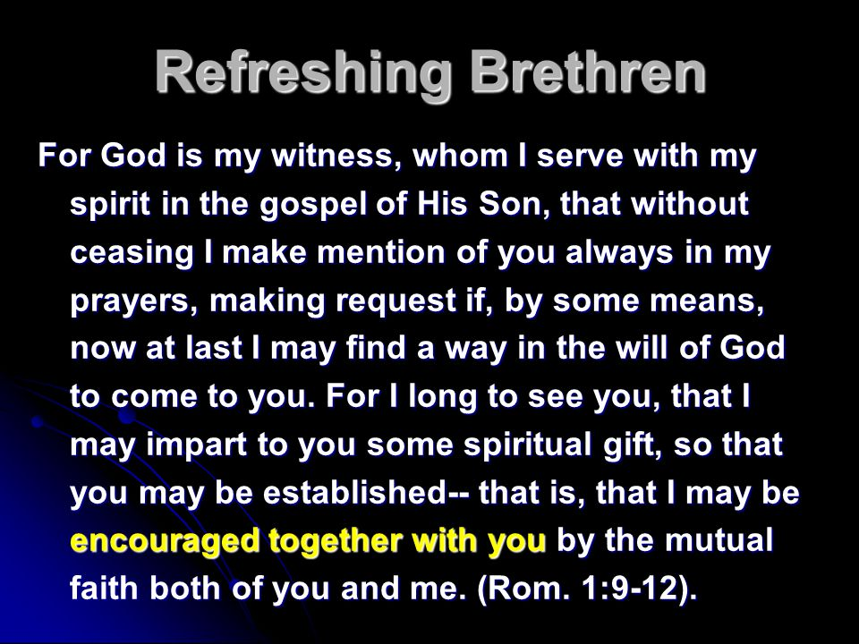 Refreshing Brethren For God is my witness, whom I serve with my spirit in the gospel of His Son, that without ceasing I make mention of you always in