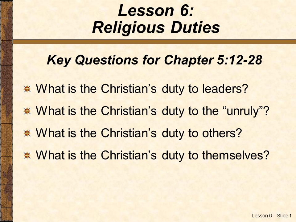 Lesson 6—Slide 1 Key Questions for Chapter 5:12-28 What is the Christian's duty to leaders.