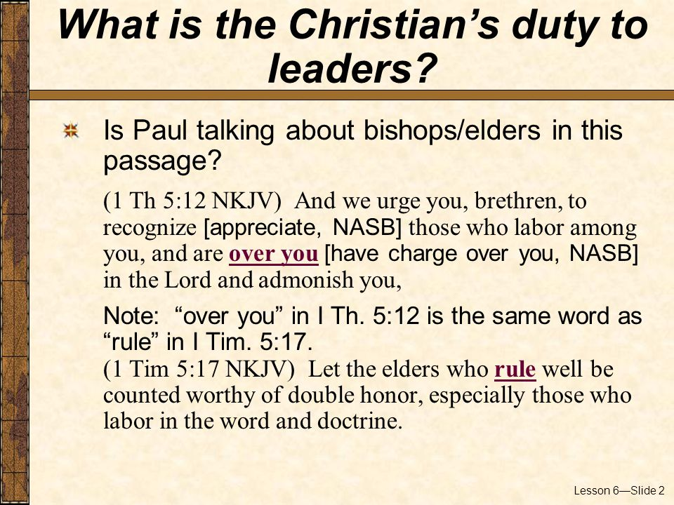 Lesson 6—Slide 3 What is the responsibility of the bishops/ elders to the congregation.