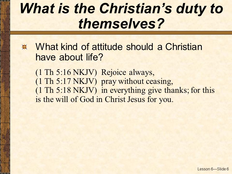 Lesson 6—Slide 6 What kind of attitude should a Christian have about life.