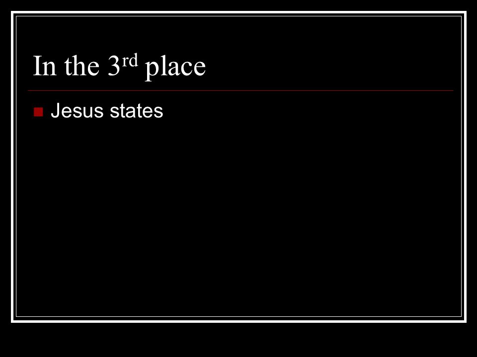In the 3 rd place Jesus states