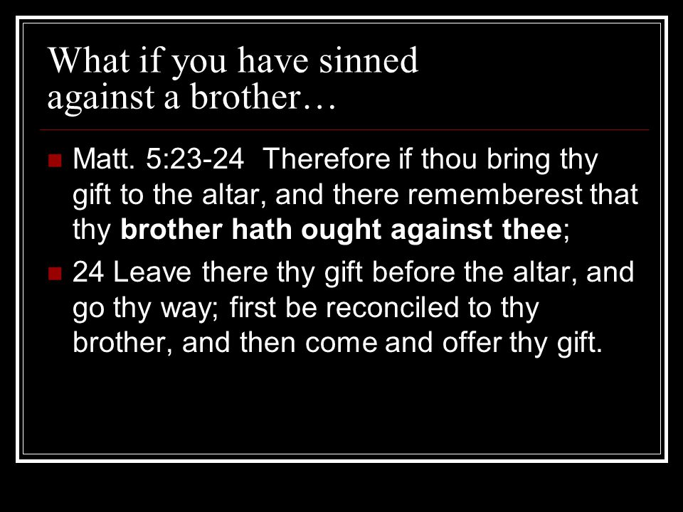 What if you have sinned against a brother… Matt.