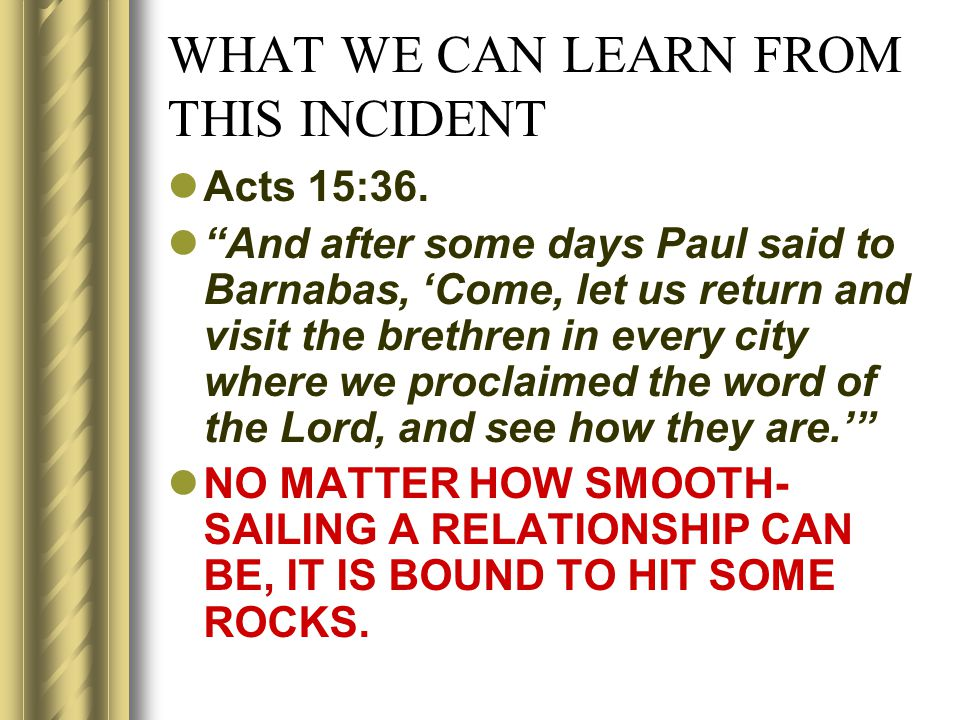 WHAT WE CAN LEARN FROM THIS INCIDENT Acts 15:36.