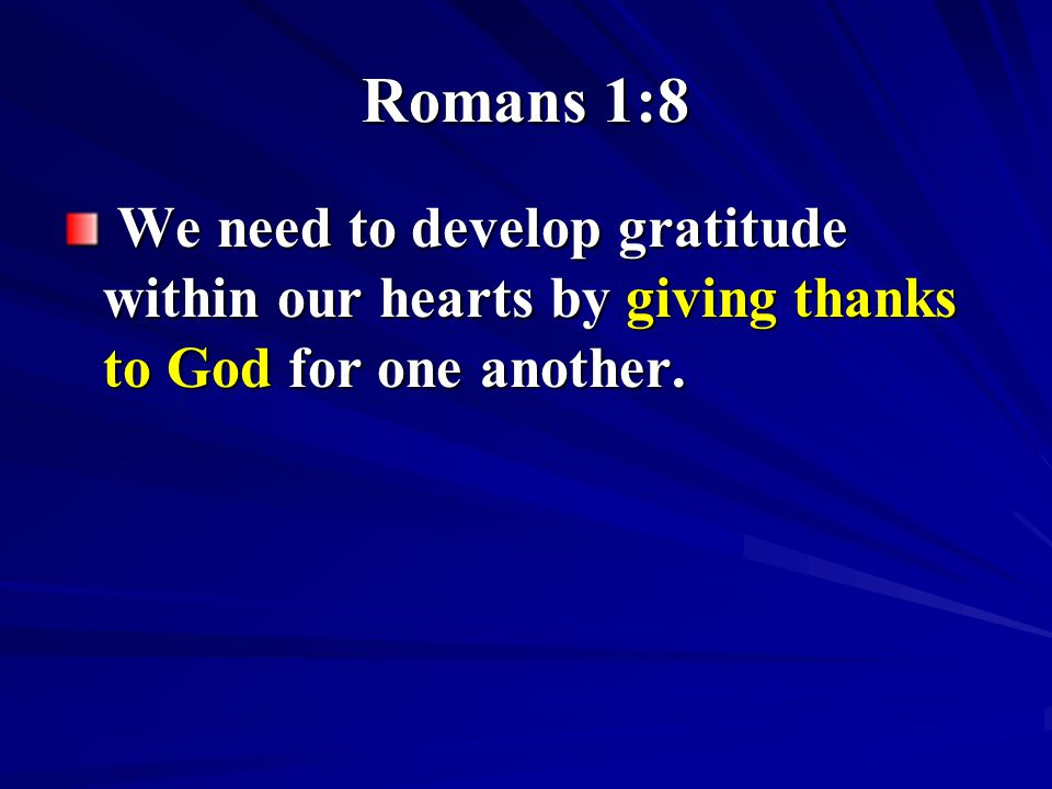 Romans 1:12 (NASB) that is, that I may be encouraged together with you while among you, each of us by the other s faith, both yours and mine.