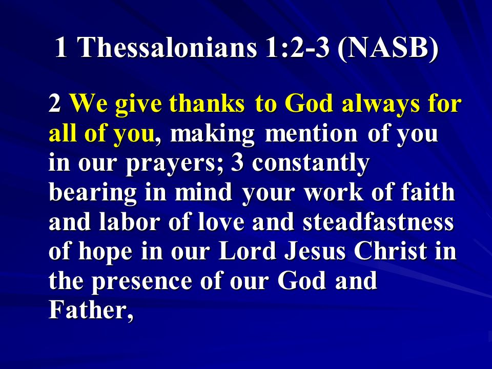 1 Thessalonians 3:9 (NASB) For what thanks can we render to God for you in return for all the joy with which we rejoice before our God on your account.