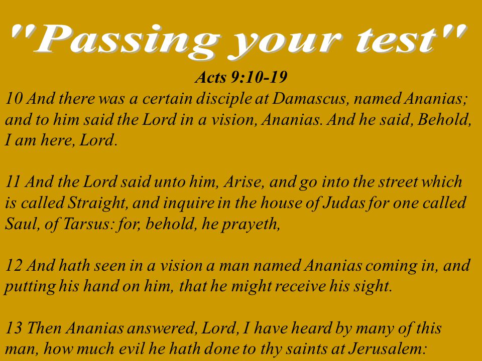 Acts 9:10-19 10 And there was a certain disciple at Damascus, named Ananias; and to him said the Lord in a vision, Ananias. And he said, Behold, I am