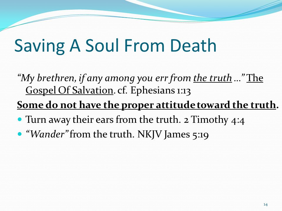Saving A Soul From Death My brethren, if any among you err from the truth … The Gospel Of Salvation.