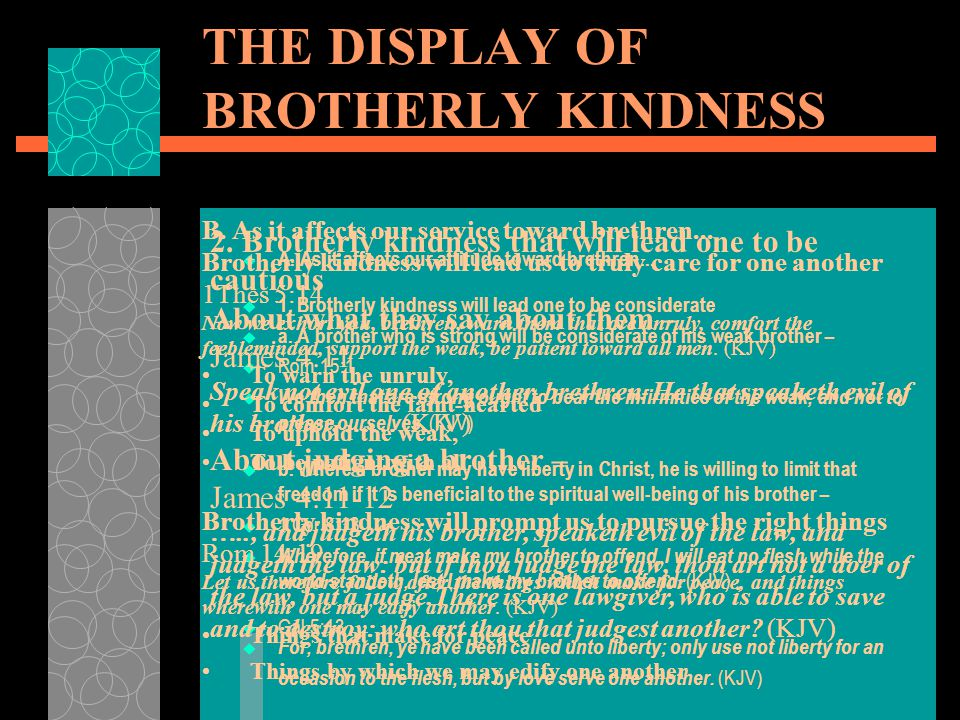 THE DISPLAY OF BROTHERLY KINDNESS  A. As it affects our attitude toward brethren...