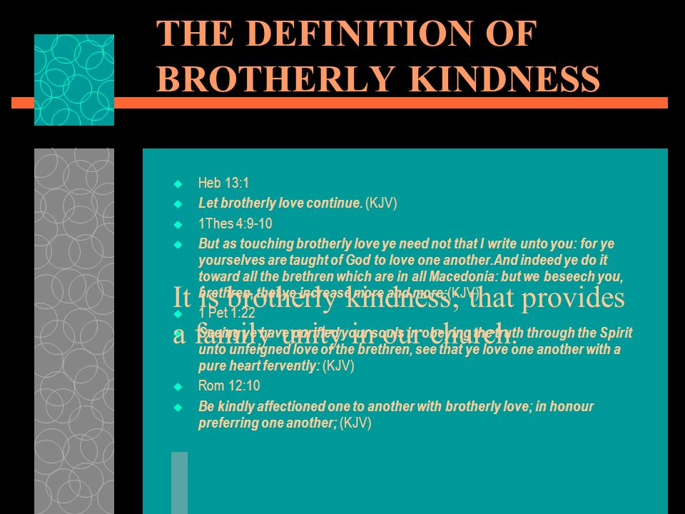 THE DEFINITION OF BROTHERLY KINDNESS  Heb 13:1  Let brotherly love continue.