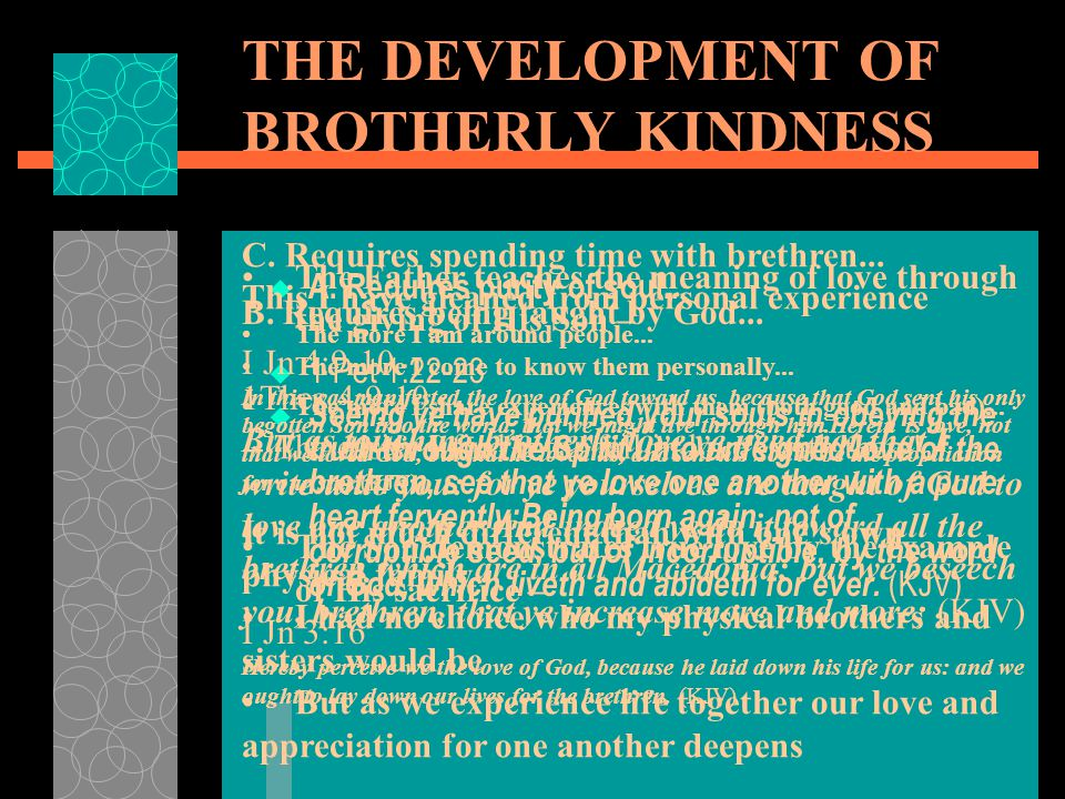 THE DEVELOPMENT OF BROTHERLY KINDNESS  A. Requires purity of soul...