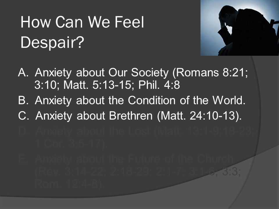 A. Anxiety about Our Society (Romans 8:21; 3:10; Matt.