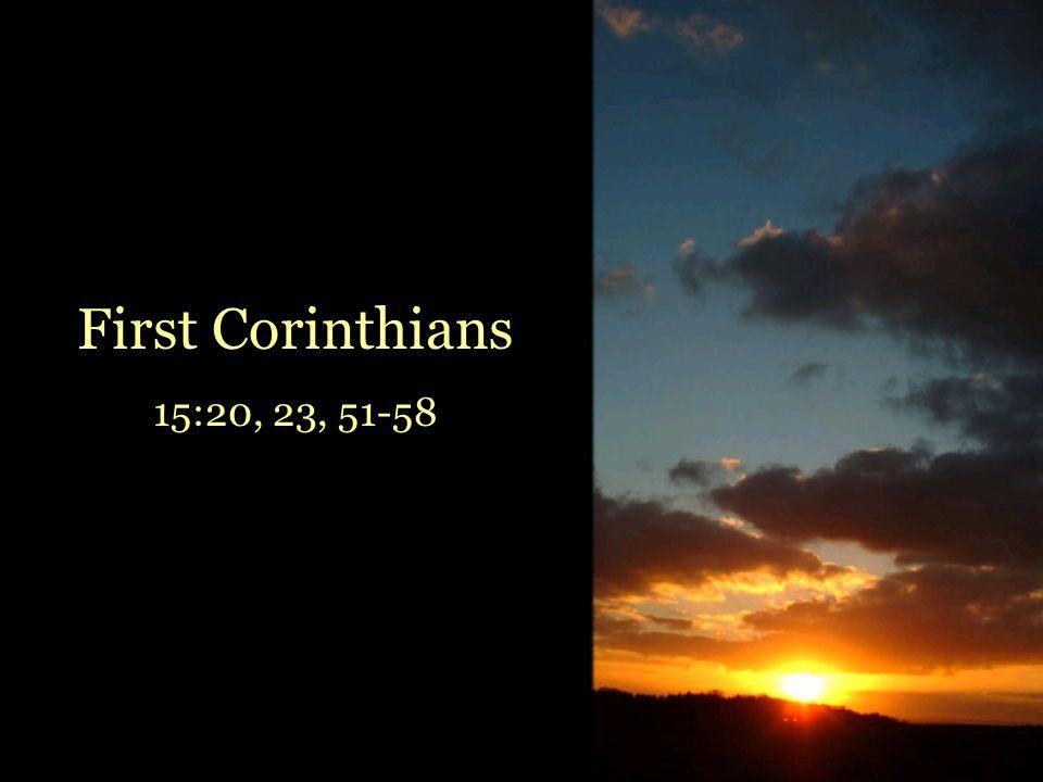 First Corinthians 15:20, 23, 51-58