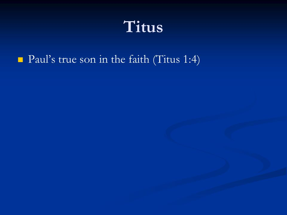 Titus Paul's true son in the faith (Titus 1:4)