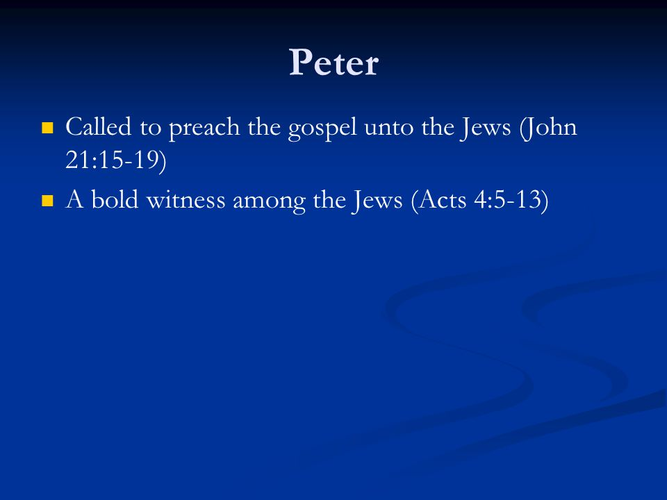Peter Called to preach the gospel unto the Jews (John 21:15-19) A bold witness among the Jews (Acts 4:5-13)