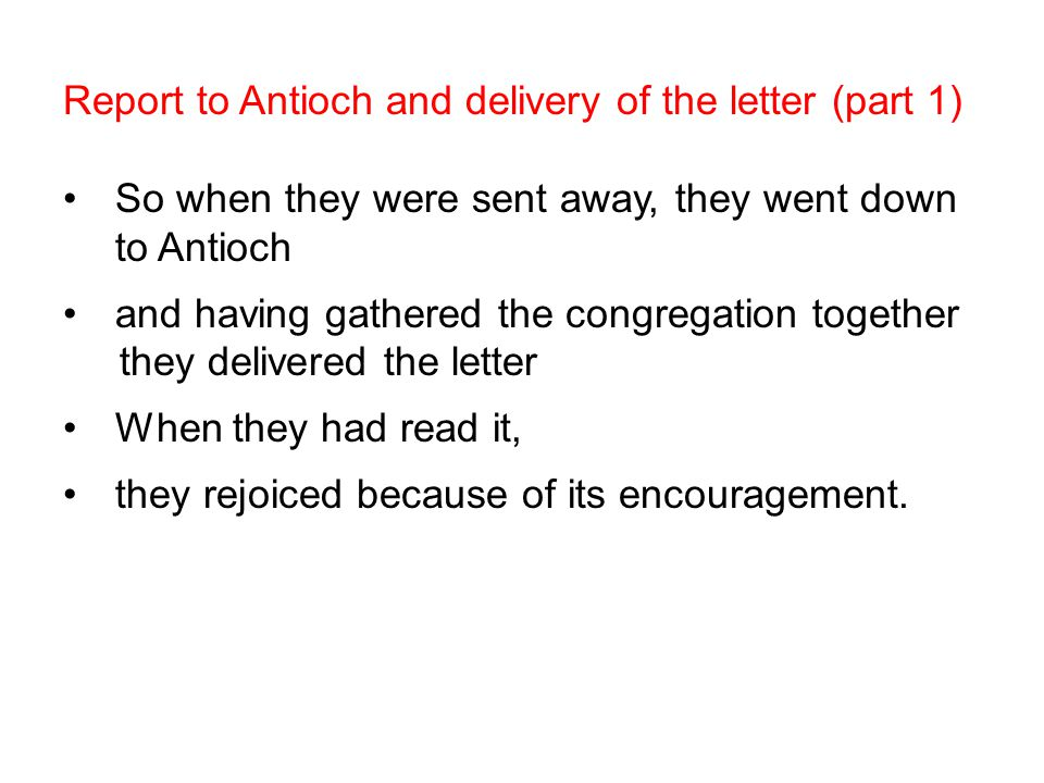 Report to Antioch and delivery of the letter (part 1) So when they were sent away, they went down to Antioch and having gathered the congregation toge