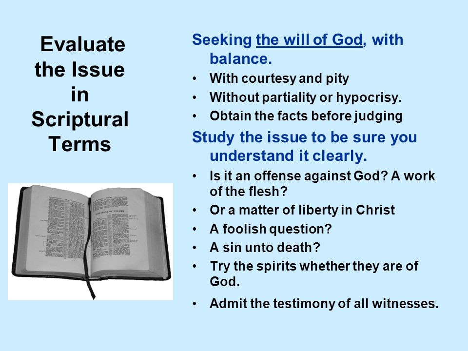 Evaluate the Issue in Scriptural Terms Seeking the will of God, with balance.