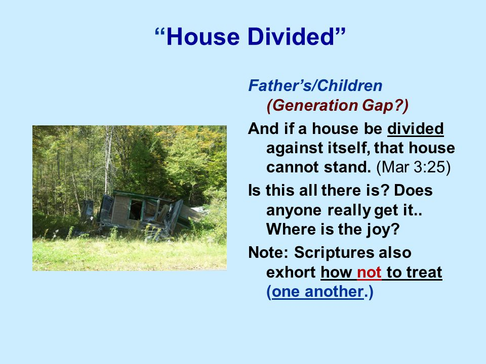 House Divided Father's/Children (Generation Gap ) And if a house be divided against itself, that house cannot stand.