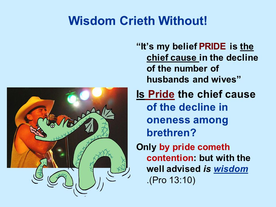 "Wisdom Crieth Without! ""It's my belief PRIDE is the chief cause in the decline of the number of husbands and wives"" Is Pride the chief cause of the de"
