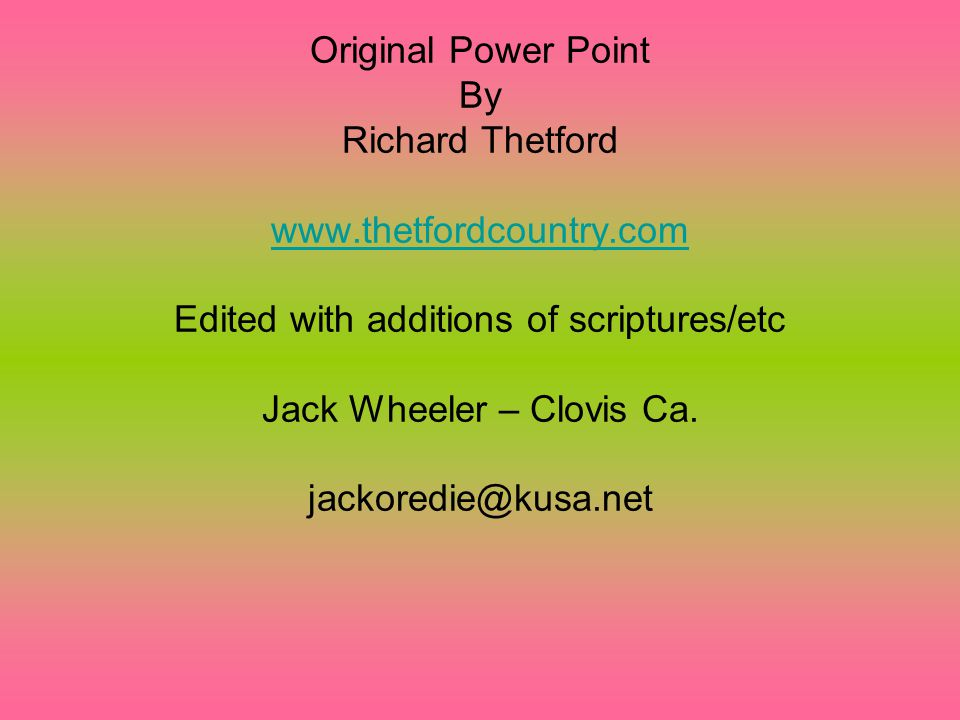 Original Power Point By Richard Thetford www.thetfordcountry.com Edited with additions of scriptures/etc Jack Wheeler – Clovis Ca.