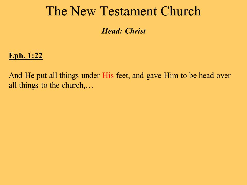 The New Testament Church Head: Christ Eph.