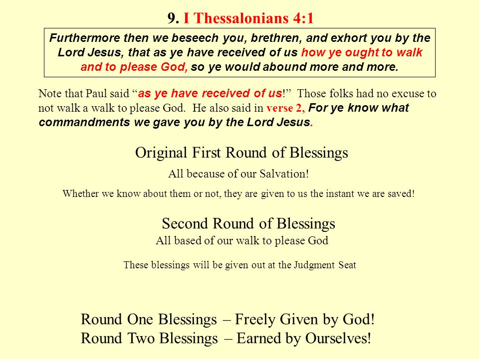9. I Thessalonians 4:1 Furthermore then we beseech you, brethren, and exhort you by the Lord Jesus, that as ye have received of us how ye ought to wal
