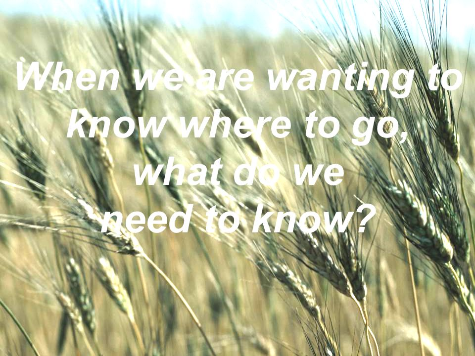 WELCOME TO THE UNITED BRETHREN IN CHRIST CHURCH When we are wanting to know where to go, what do we need to know?