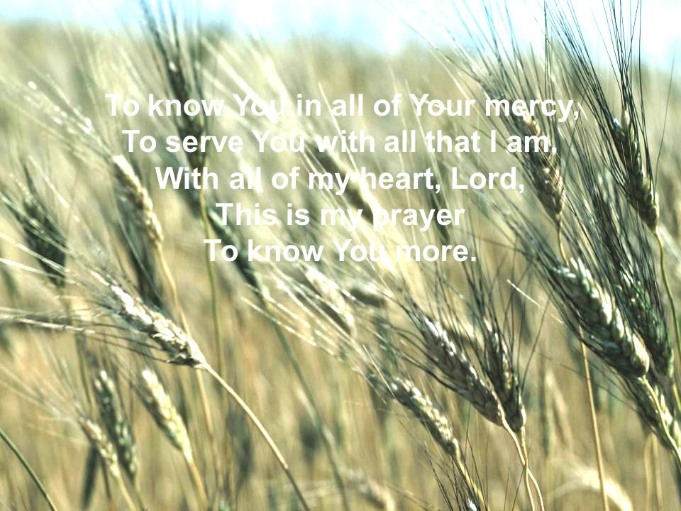 WELCOME TO THE UNITED BRETHREN IN CHRIST CHURCH To know You in all of Your mercy, To serve You with all that I am. With all of my heart, Lord, This is