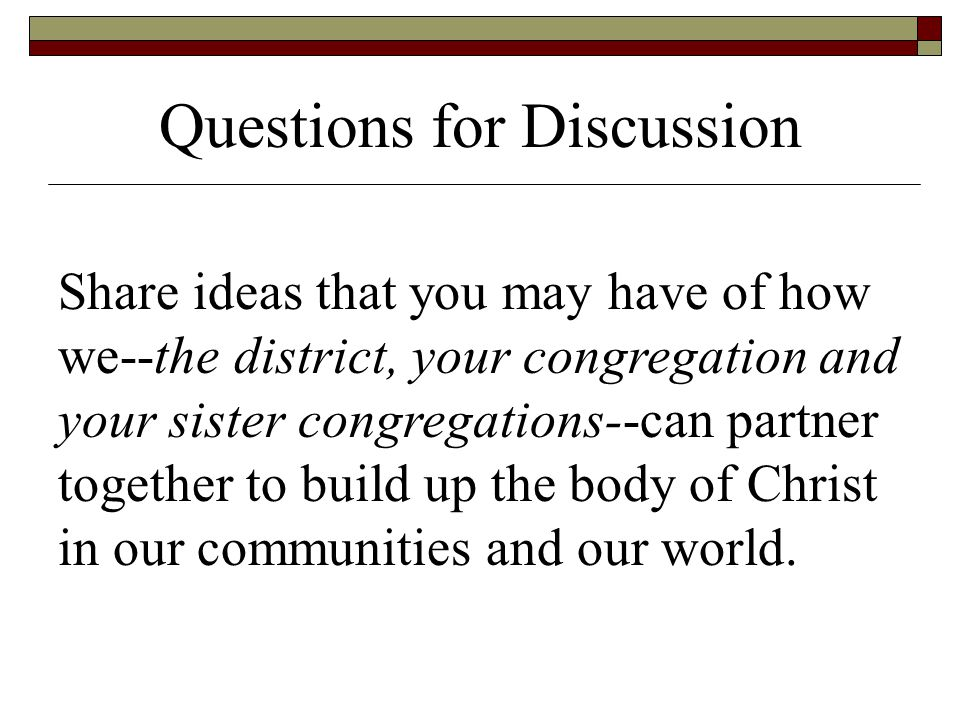 What other questions or comments do you have for us? Questions for Discussion